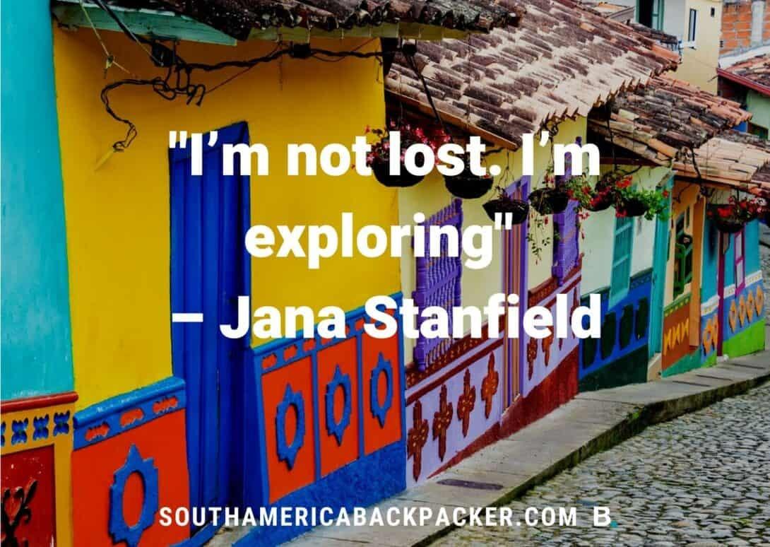 'I'm not lost. I'm exploring.' - Jana Stanfield.