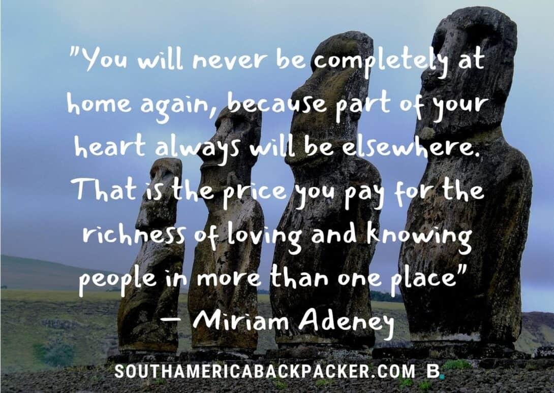 'You will never be completely at home again, because part of your heart always will be elsewhere. That is the price you pay for the richness of loving and knowing people in more than one place.' - Miriam Adeney.