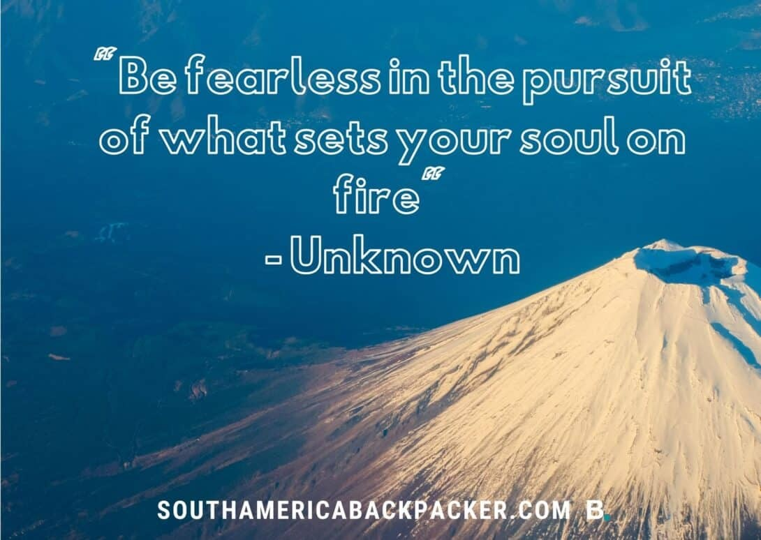 'Be fearless in the pursuit of what sets your soul on fire.' - Unknown.