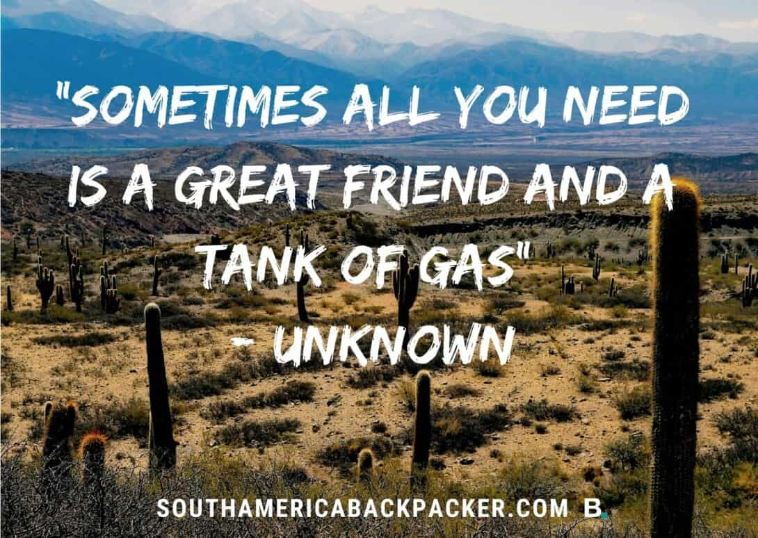 'Sometimes all you need is a great friend and a tank of gas.' - Unknown.