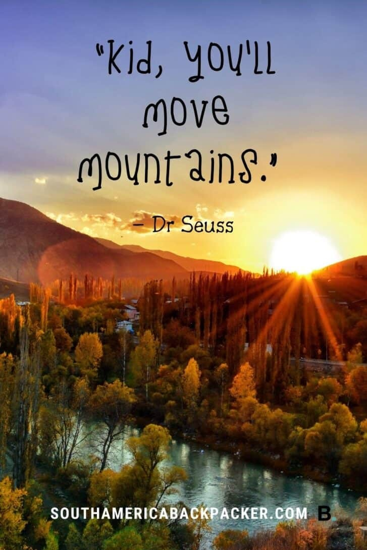 """48. """"Kid, you'll move mountains."""" – Dr Seuss, Oh, the Places You'll Go!"""
